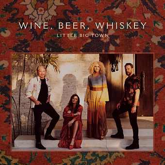 Little Big Town - Wine, Beer, Whiskey piano sheet music