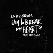 Ed Sheeran and etc - Way To Break My Heart piano sheet music