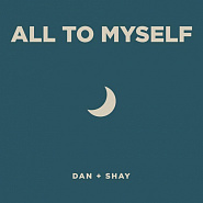 Dan + Shay - All To Myself piano sheet music