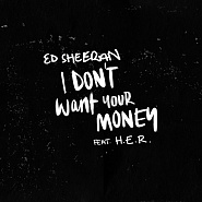 Ed Sheeran and etc - I Don't Want Your Money piano sheet music